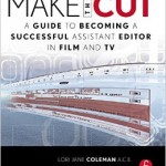 Make the Cut- A Guide to Becoming a Successful Assistant Editor in Film and TV