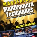 Mastering MultiCamera Techniques- From Preproduction to Editing and Deliverables