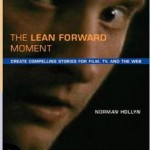 The Lean Forward Moment- Create Compelling Stories for Film, TV, and the Web