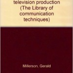 The Technique of Television Production (The Library of communication techniques)