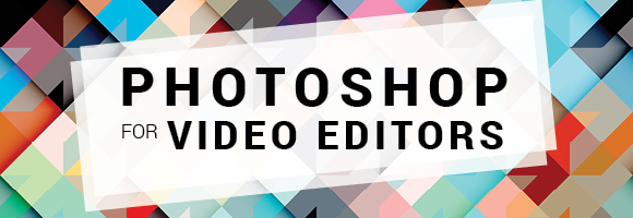 Photoshop for Video Editors Email header